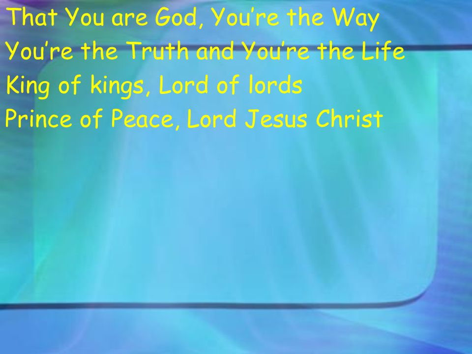 That You are God, You're the Way