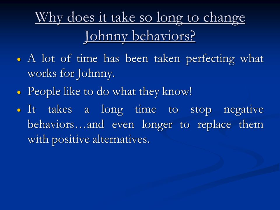 Why does it take so long to change Johnny behaviors