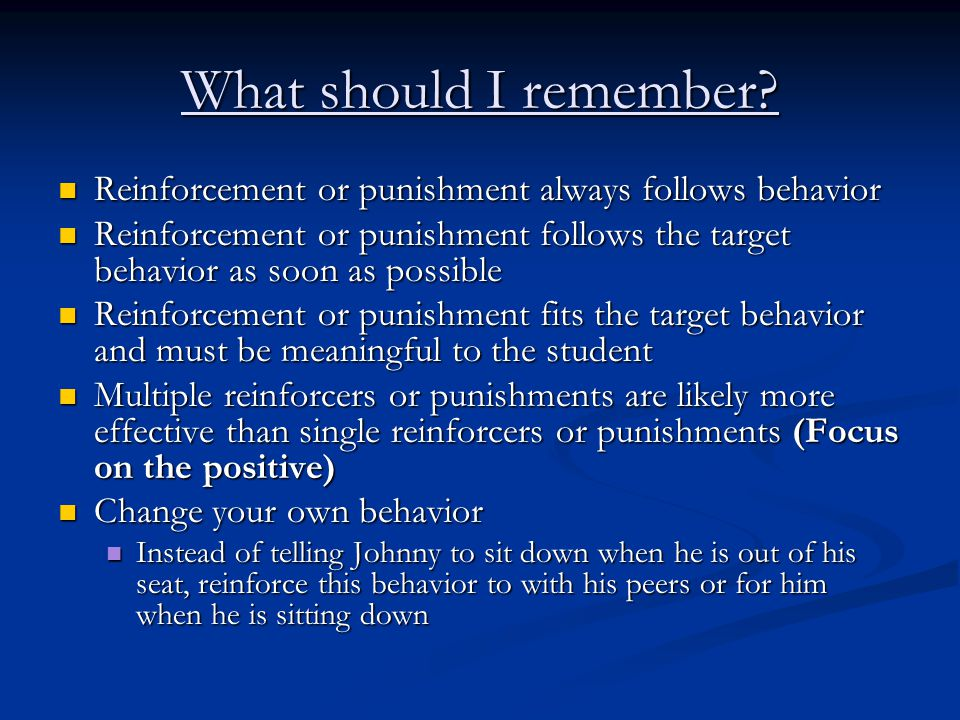 What should I remember Reinforcement or punishment always follows behavior.