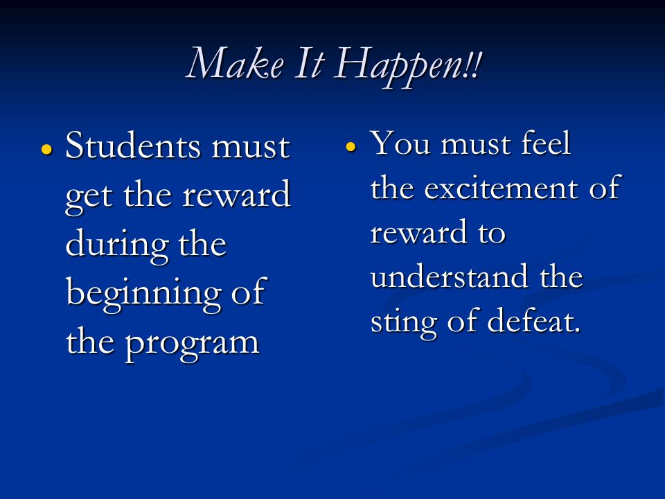 Make It Happen!! Students must get the reward during the beginning of the program.