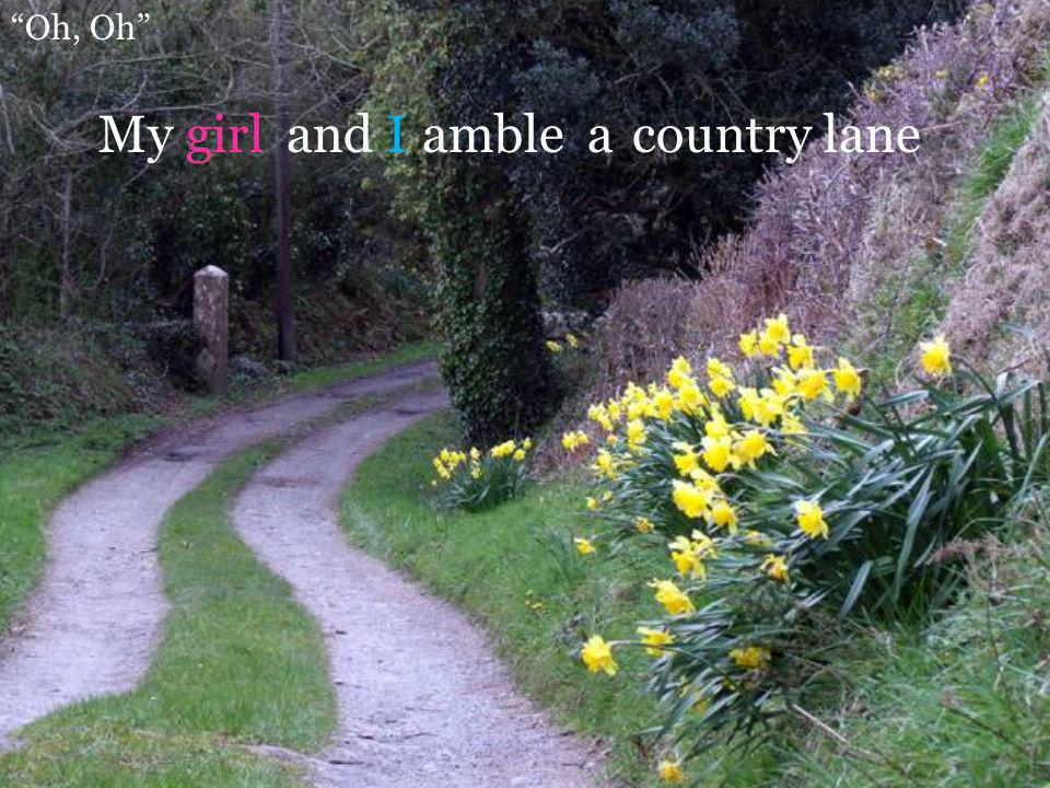 Oh, Oh My and a girl I amble country lane