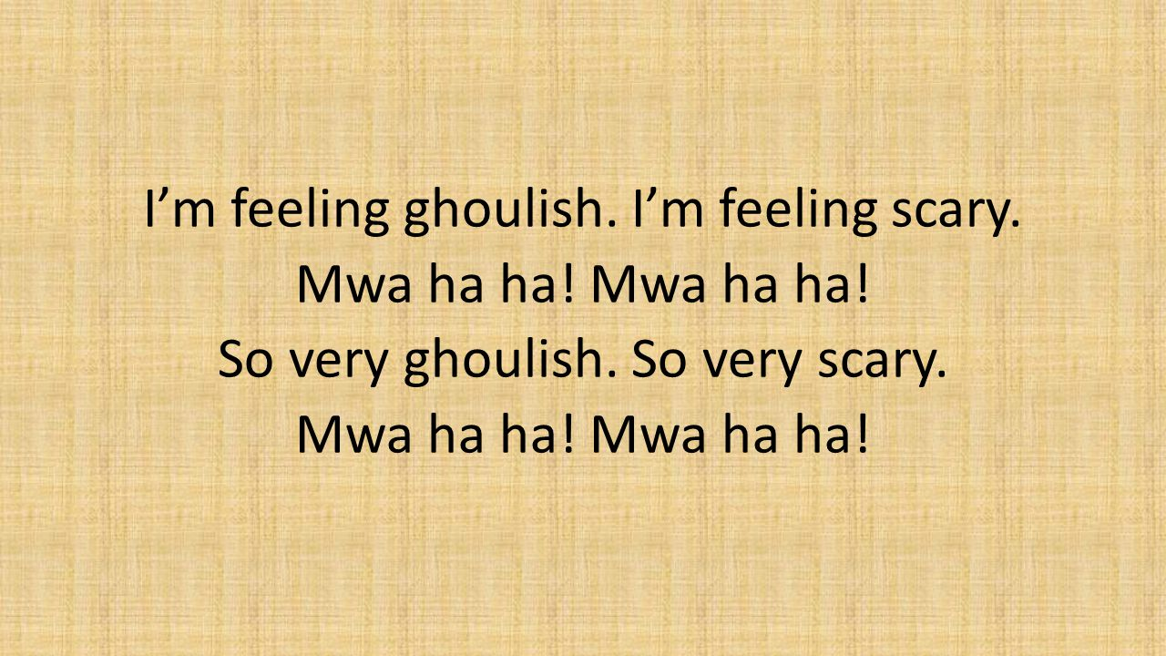 I'm feeling ghoulish. I'm feeling scary. Mwa ha ha. Mwa ha ha
