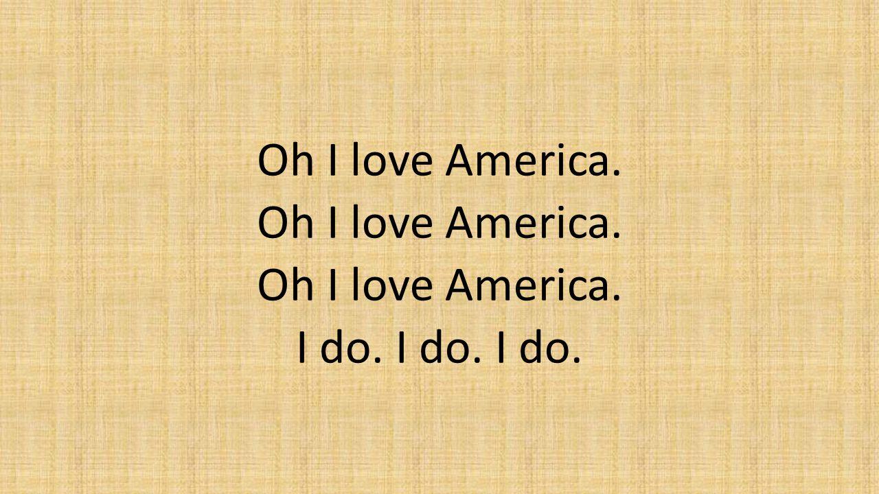 Oh I love America. I do. I do. I do.