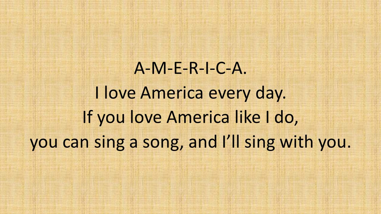 A-M-E-R-I-C-A. I love America every day