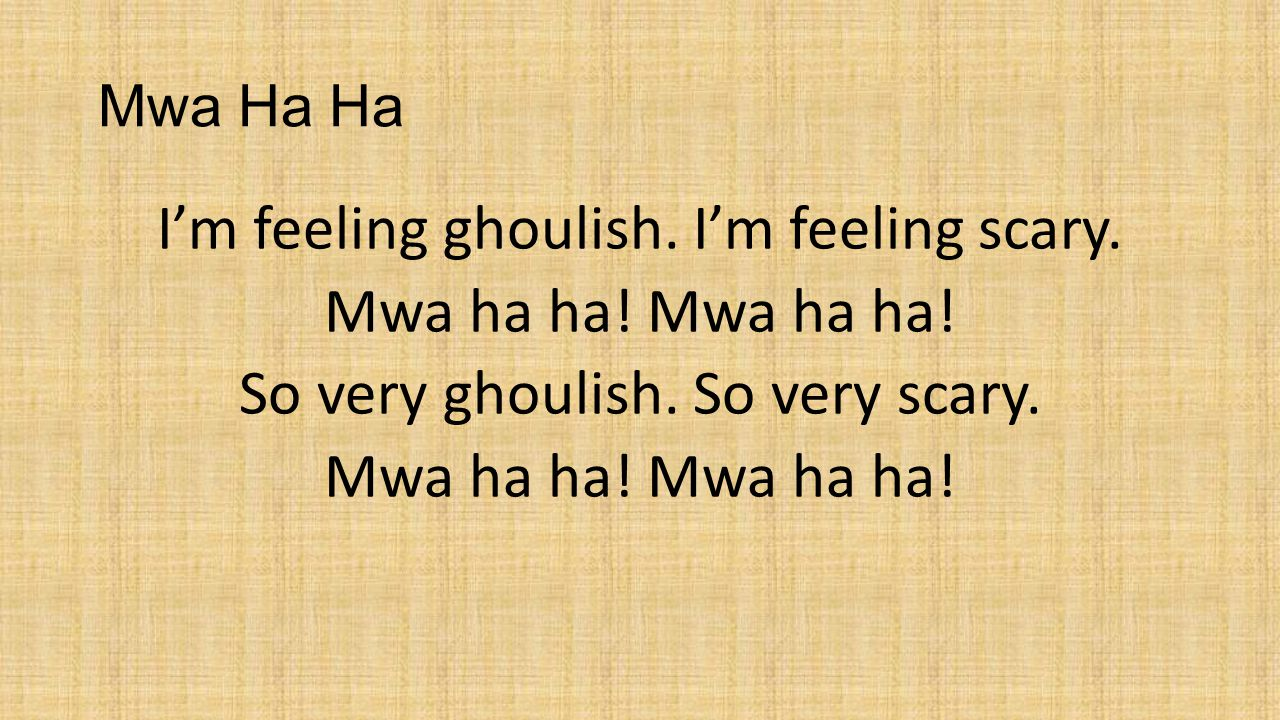 Mwa Ha Ha I'm feeling ghoulish. I'm feeling scary.