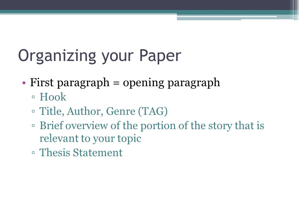 Organizing your Paper First paragraph = opening paragraph Hook