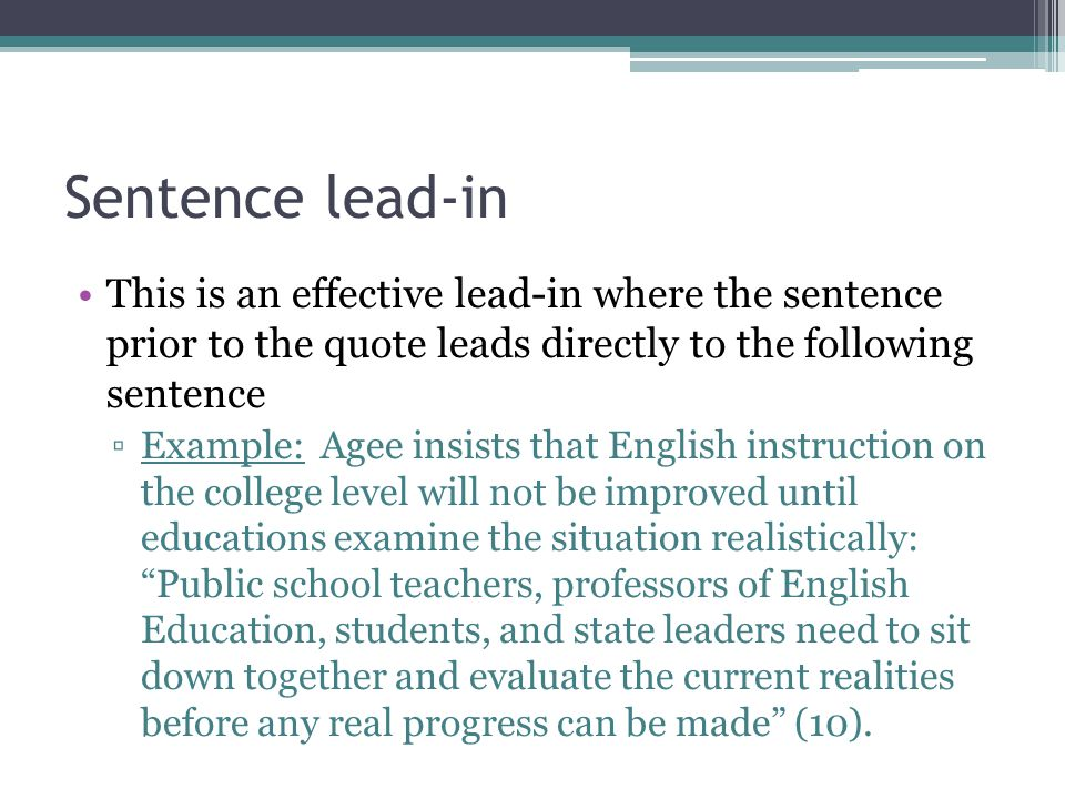 Sentence lead-in This is an effective lead-in where the sentence prior to the quote leads directly to the following sentence.