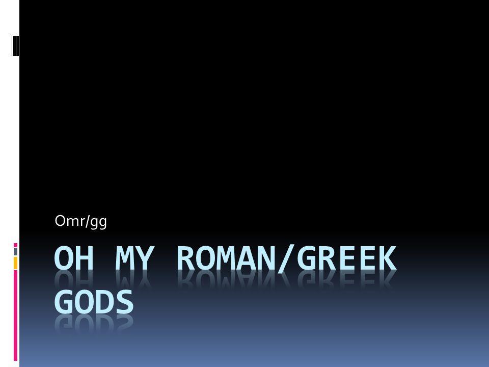 Oh my Roman/greek gods Omr/gg