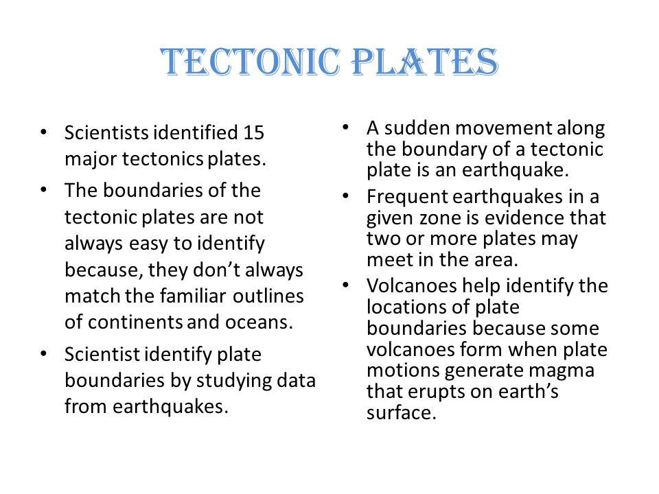 Tectonic Plates Scientists identified 15 major tectonics plates.
