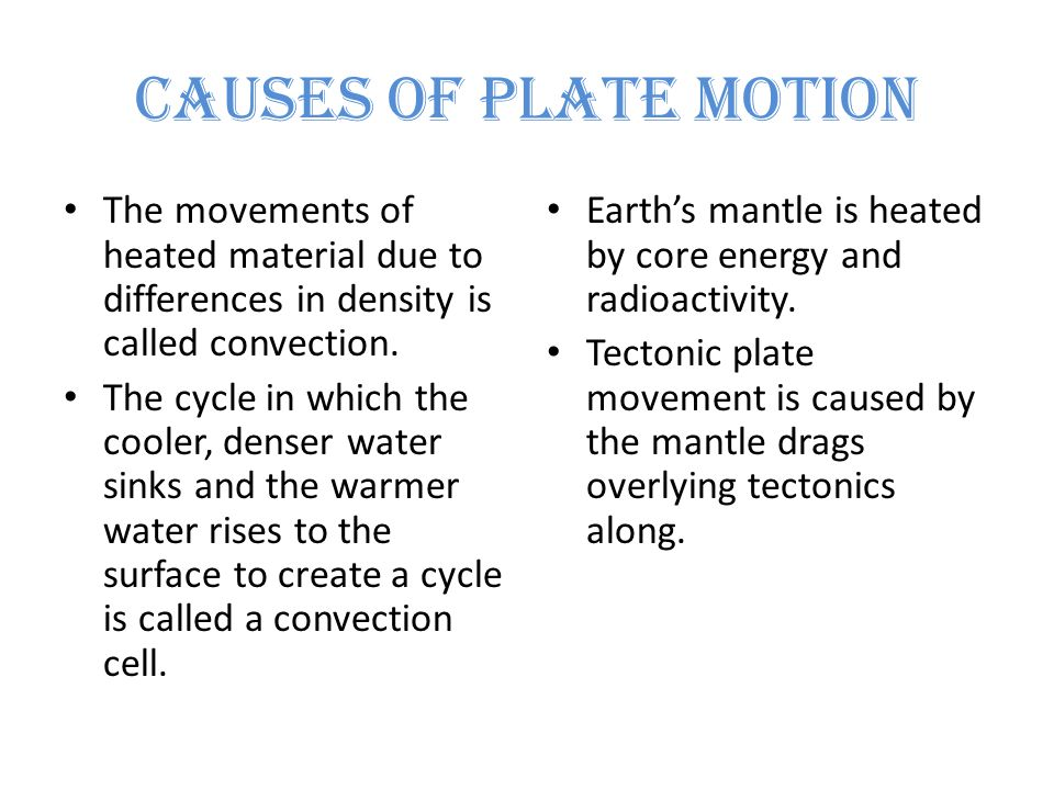 Causes of Plate Motion The movements of heated material due to differences in density is called convection.