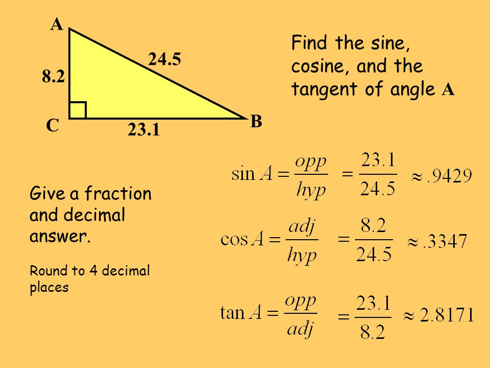 Find the sine, cosine, and the tangent of angle A 24.5 8.2