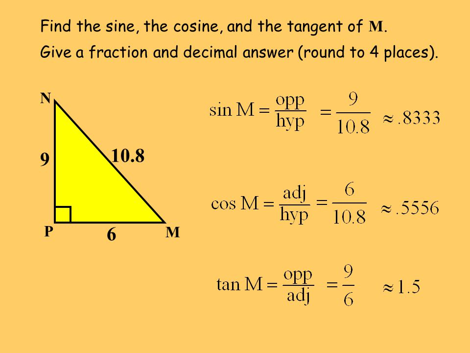 10.8 9 6 Find the sine, the cosine, and the tangent of M.
