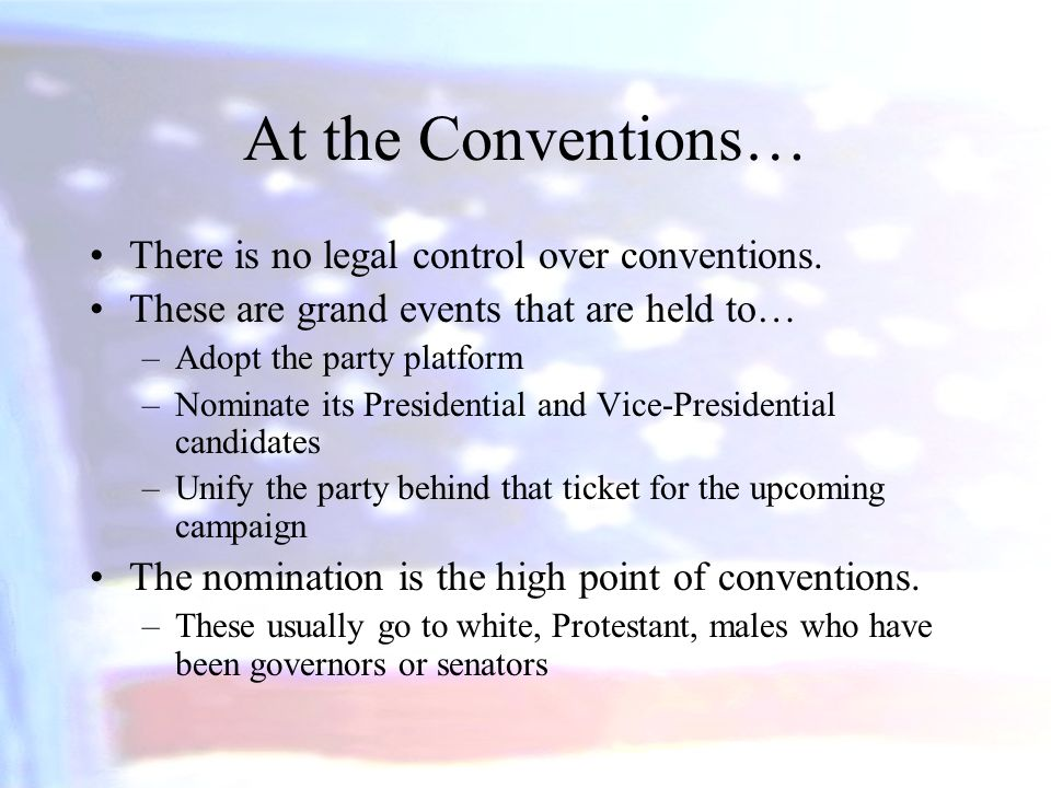 At the Conventions… There is no legal control over conventions.