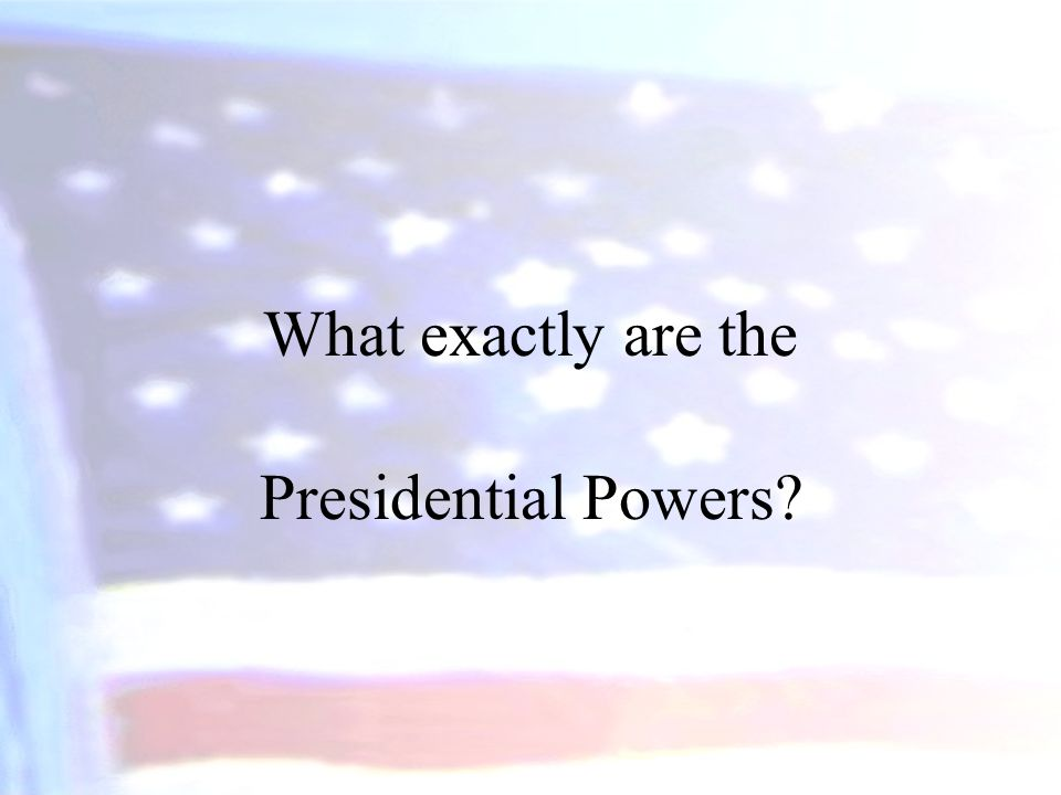 What exactly are the Presidential Powers