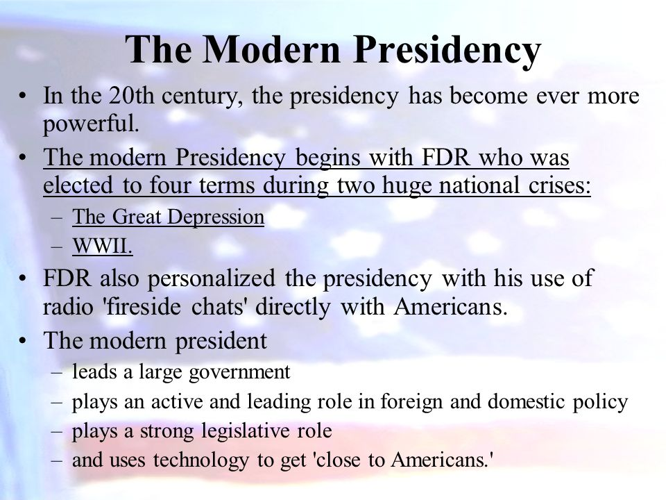 The Modern Presidency In the 20th century, the presidency has become ever more powerful.