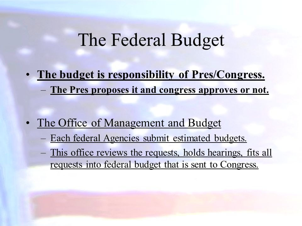 The Federal Budget The budget is responsibility of Pres/Congress.