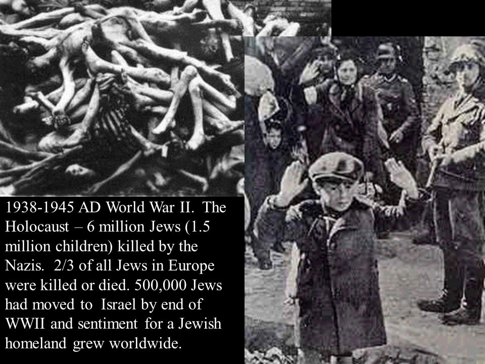 1938-1945 AD World War II. The Holocaust – 6 million Jews (1