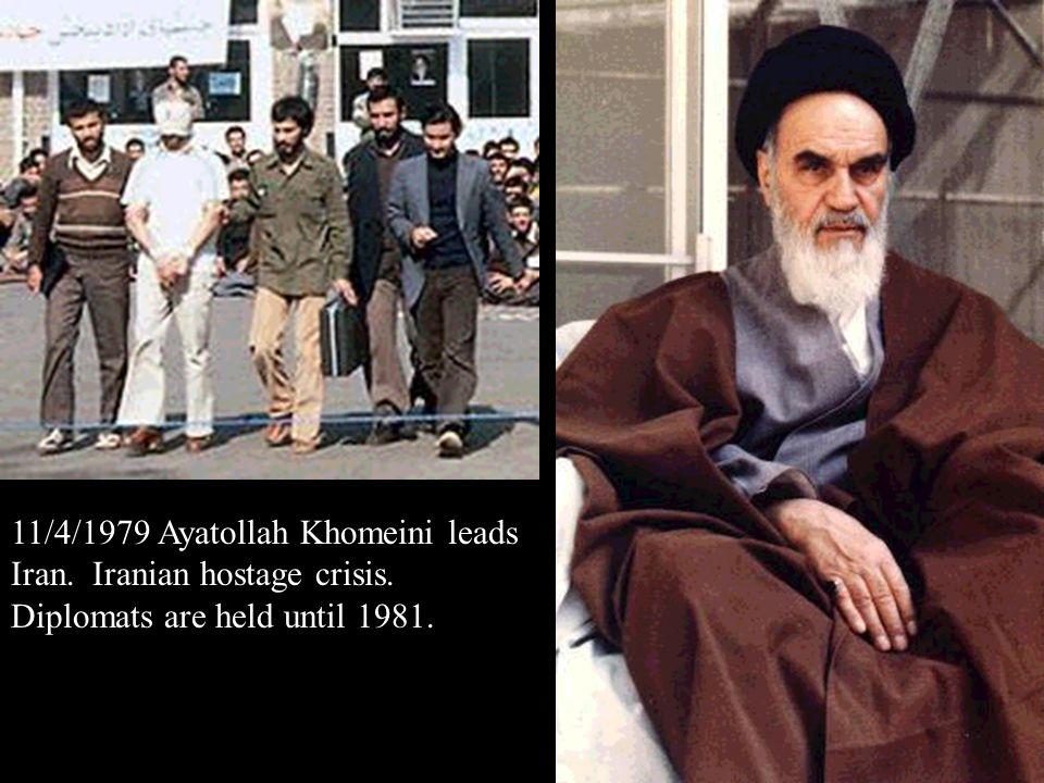 11/4/1979 Ayatollah Khomeini leads Iran. Iranian hostage crisis