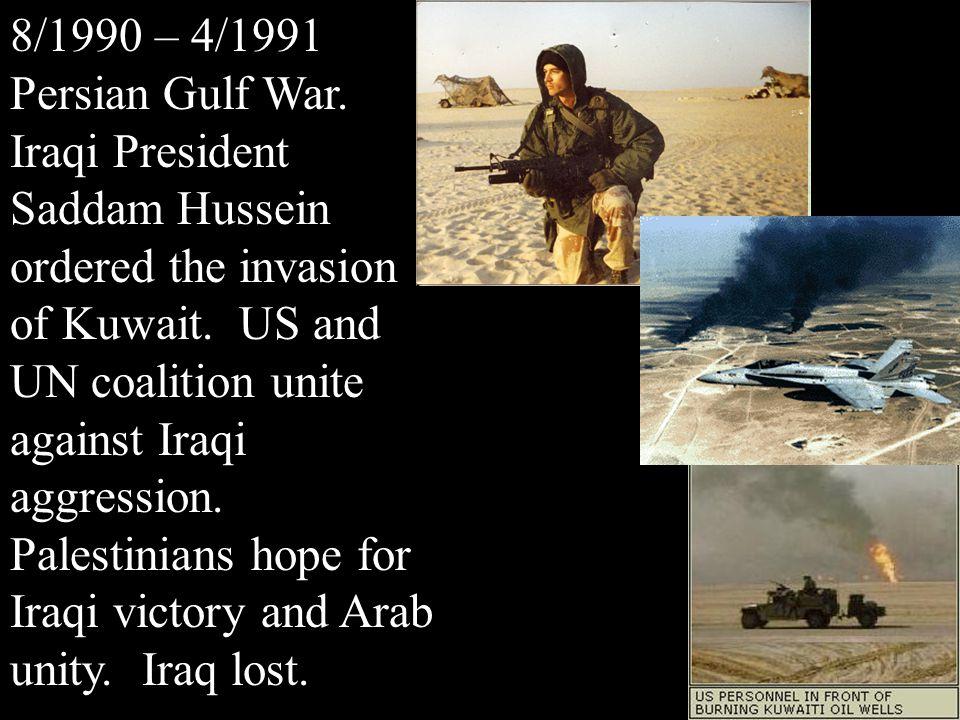 8/1990 – 4/1991 Persian Gulf War. Iraqi President Saddam Hussein ordered the invasion of Kuwait.