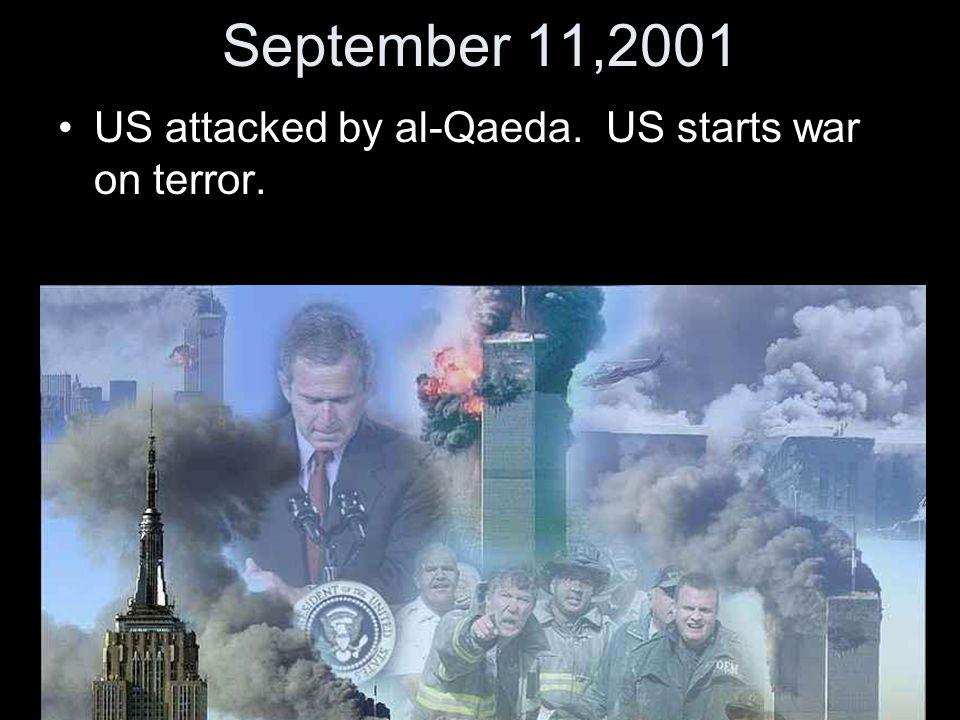 September 11,2001 US attacked by al-Qaeda. US starts war on terror.