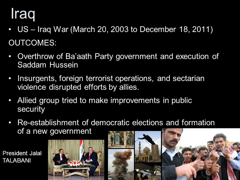 Iraq US – Iraq War (March 20, 2003 to December 18, 2011) OUTCOMES: