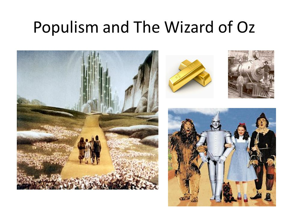 """populism and the wizard of oz In the novel and the movie """"the wizard of oz,"""" there has been many opinions brought about that a."""