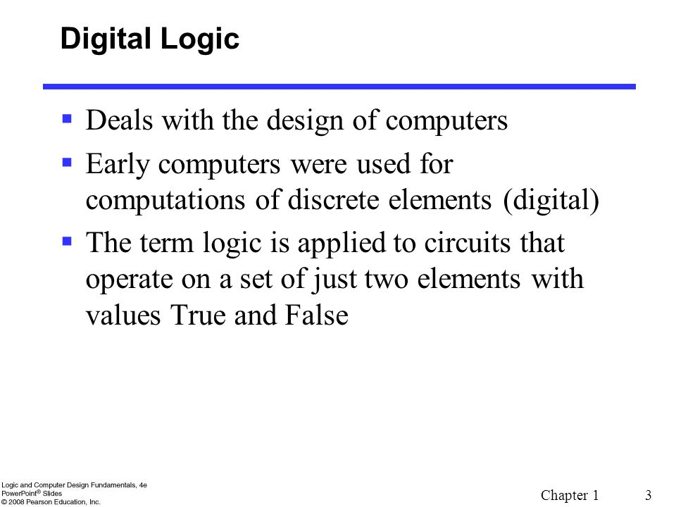 Digital Logic Deals with the design of computers. Early computers were used for computations of discrete elements (digital)