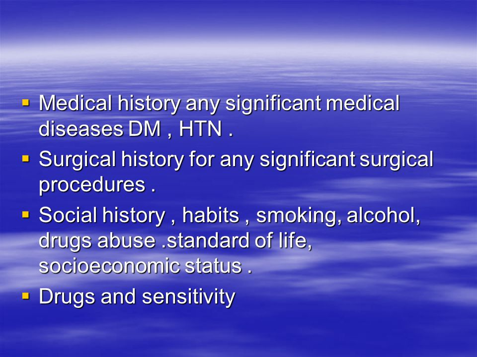 Medical history any significant medical diseases DM , HTN .