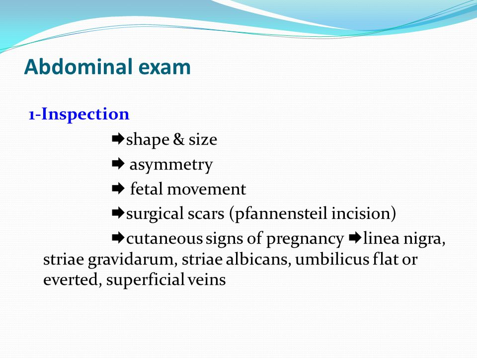 Abdominal exam 1-Inspection shape & size  asymmetry  fetal movement