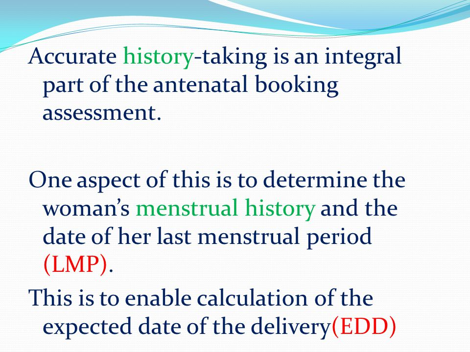 Accurate history-taking is an integral part of the antenatal booking assessment.