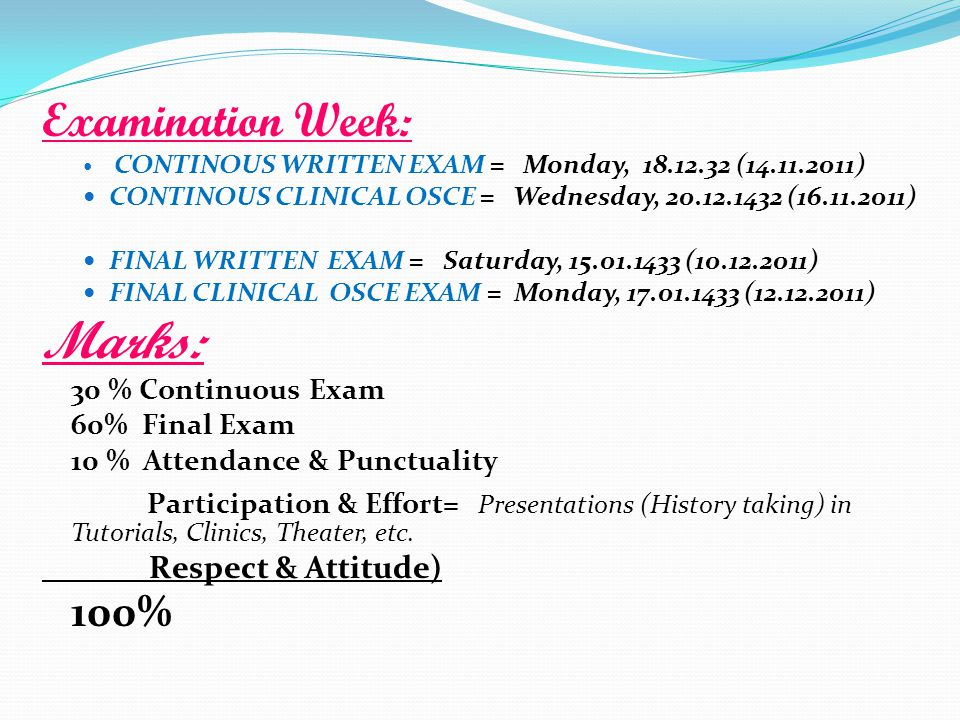 Marks: Examination Week: 100% Respect & Attitude) 30 % Continuous Exam
