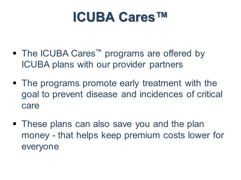 ICUBA Cares™ The ICUBA Cares™ programs are offered by ICUBA plans with our provider partners.