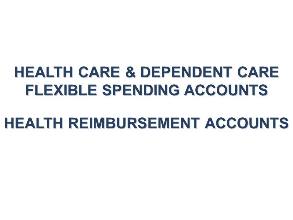 HEALTH CARE & DEPENDENT CARE FLEXIBLE SPENDING ACCOUNTS