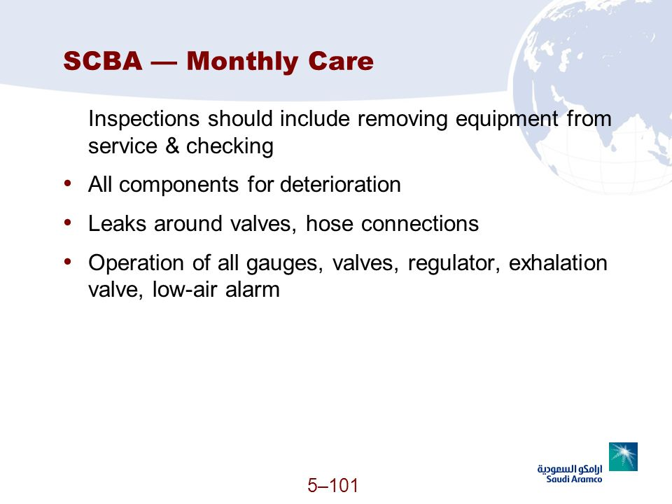 SCBA — Monthly Care Inspections should include removing equipment from service & checking. All components for deterioration.