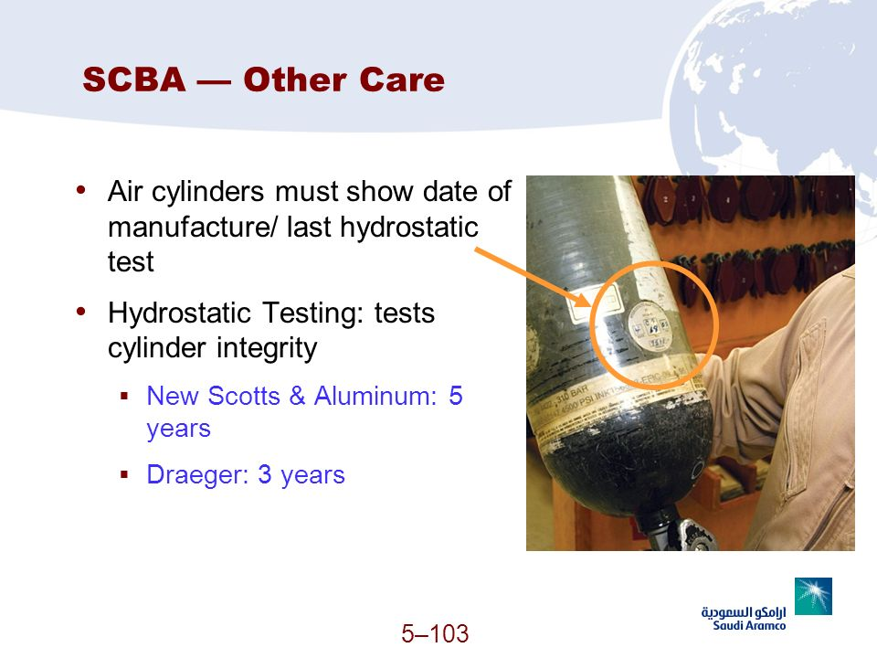 SCBA — Other Care Air cylinders must show date of manufacture/ last hydrostatic test. Hydrostatic Testing: tests cylinder integrity.
