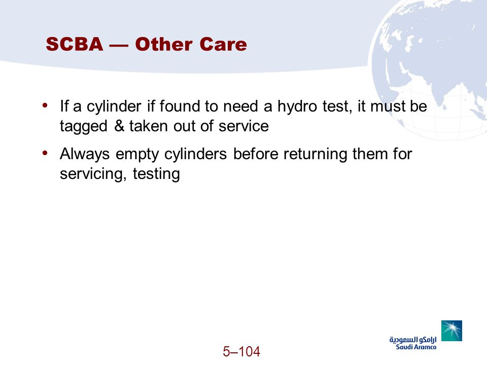 SCBA — Other Care If a cylinder if found to need a hydro test, it must be tagged & taken out of service.