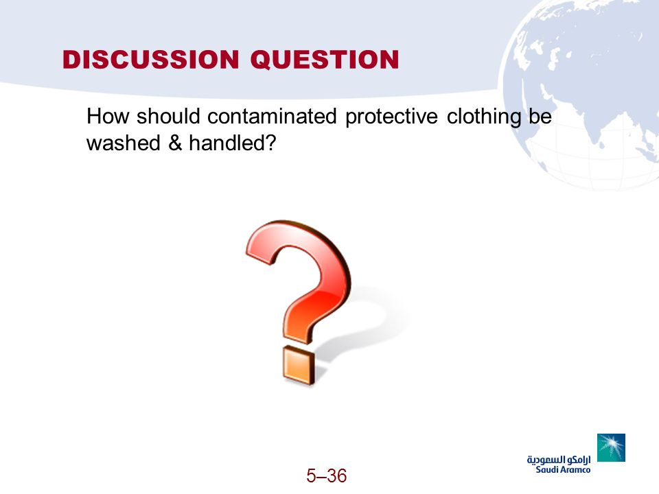 DISCUSSION QUESTION How should contaminated protective clothing be washed & handled