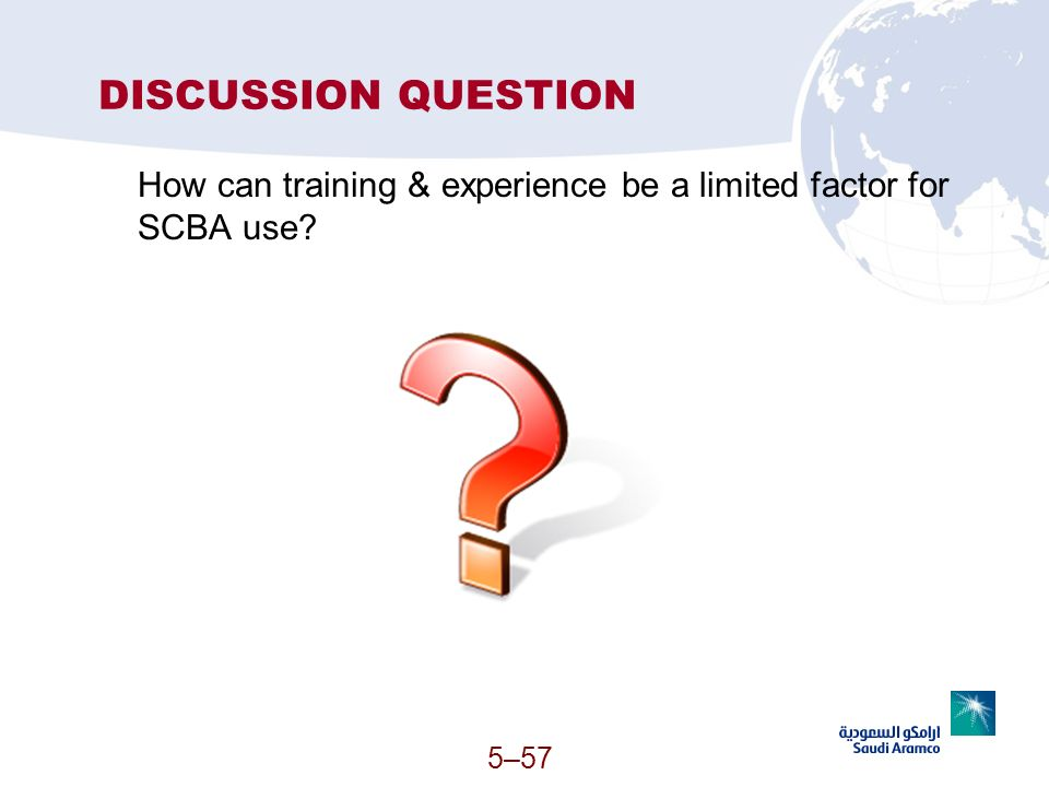 DISCUSSION QUESTION How can training & experience be a limited factor for SCBA use