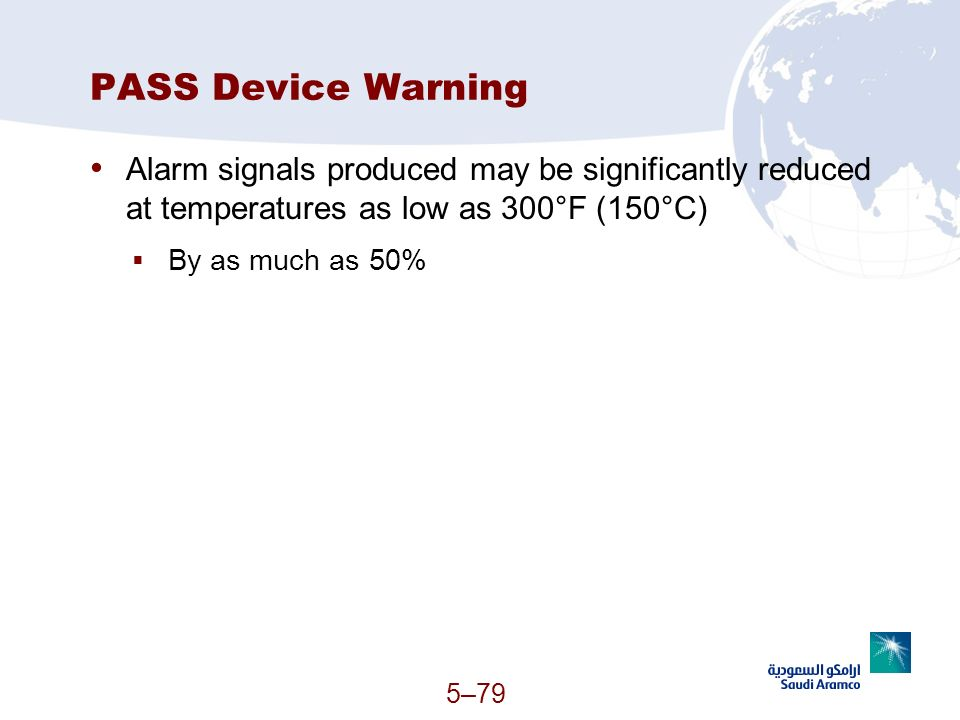PASS Device Warning Alarm signals produced may be significantly reduced at temperatures as low as 300°F (150°C)