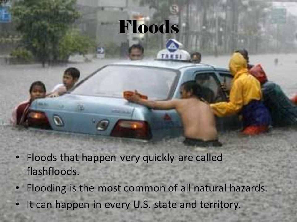 Floods Floods that happen very quickly are called flashfloods.