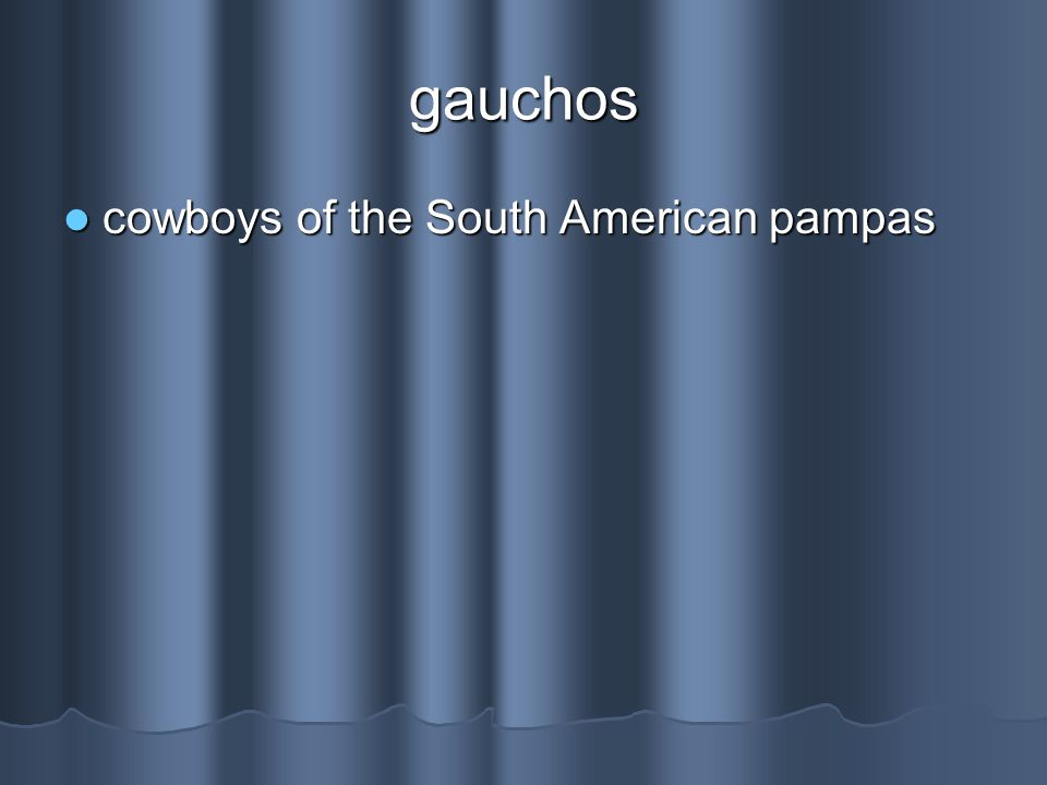 gauchos cowboys of the South American pampas