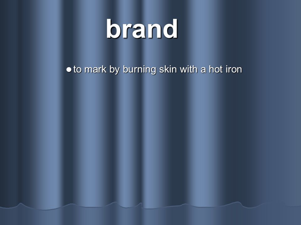brand to mark by burning skin with a hot iron