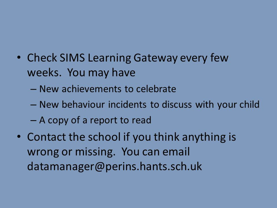 Check SIMS Learning Gateway every few weeks. You may have