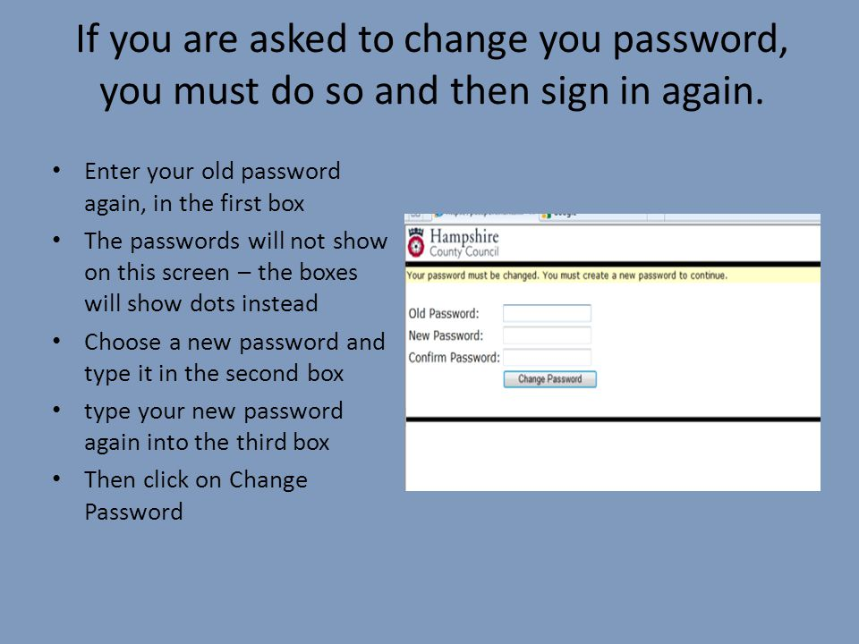 If you are asked to change you password, you must do so and then sign in again.