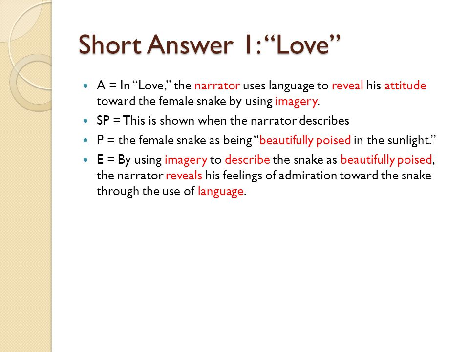 Short Answer 1: Love A = In Love, the narrator uses language to reveal his attitude toward the female snake by using imagery.