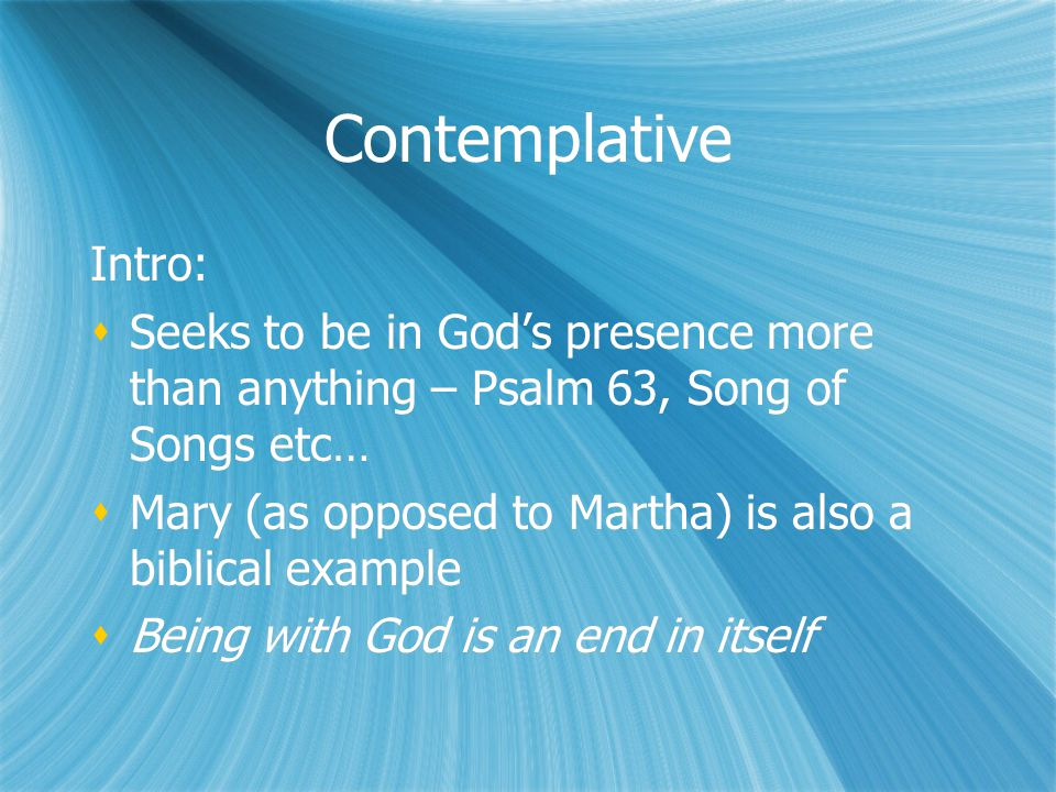 Contemplative Intro: Seeks to be in God's presence more than anything – Psalm 63, Song of Songs etc…