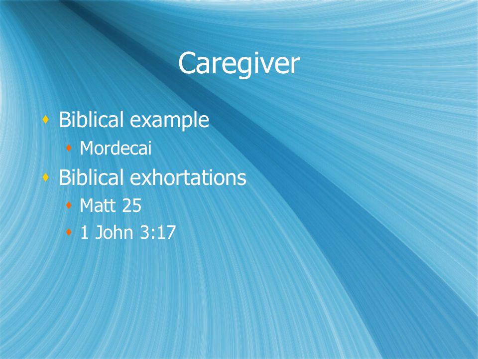Caregiver Biblical example Biblical exhortations Mordecai Matt 25