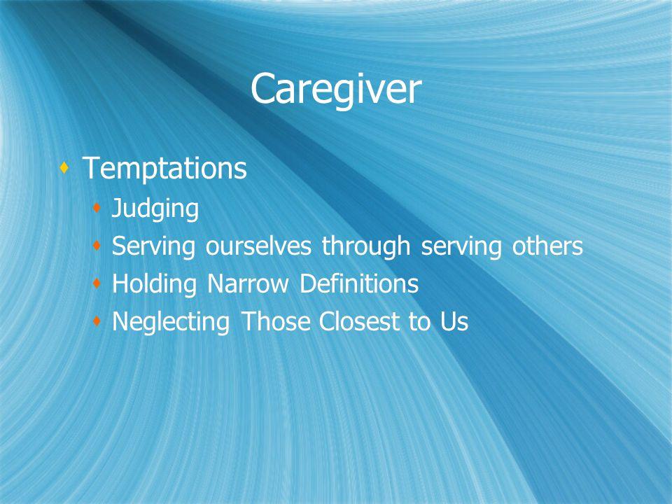 Caregiver Temptations Judging Serving ourselves through serving others