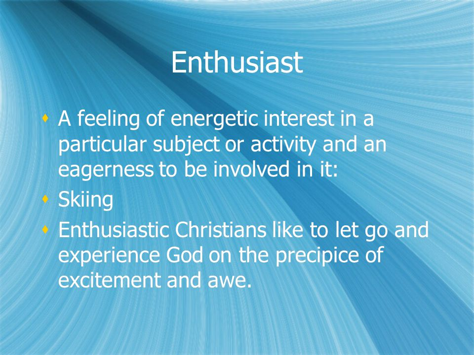 Enthusiast A feeling of energetic interest in a particular subject or activity and an eagerness to be involved in it: