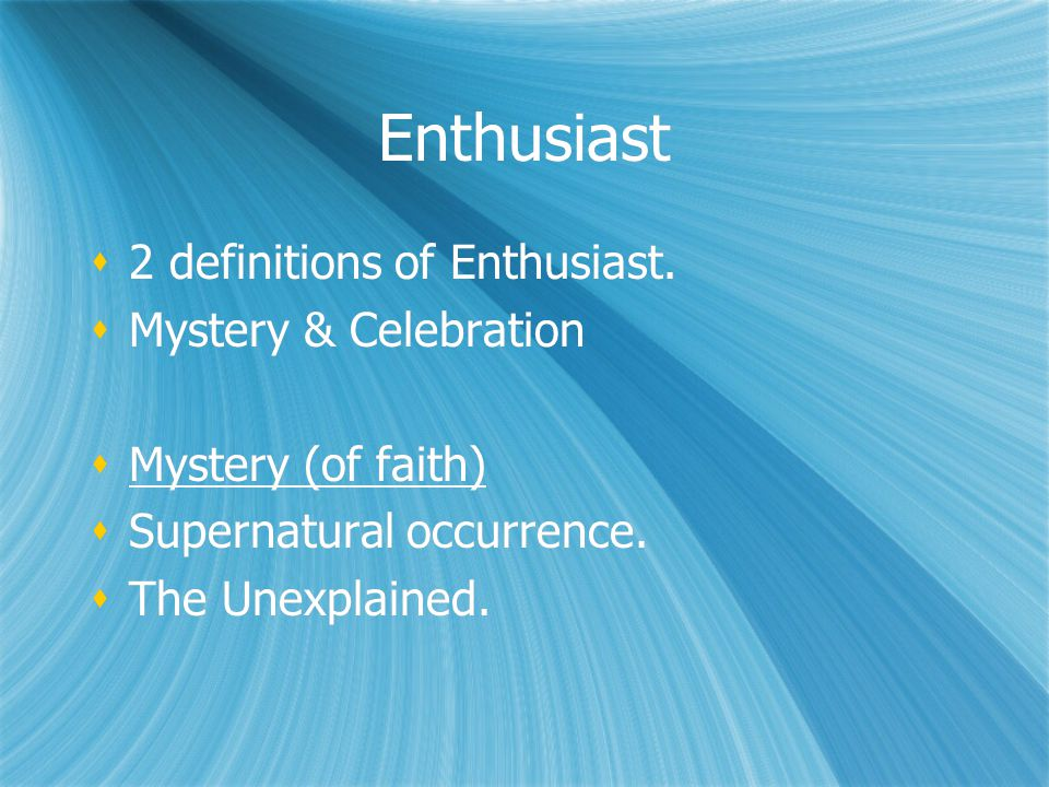 Enthusiast 2 definitions of Enthusiast. Mystery & Celebration